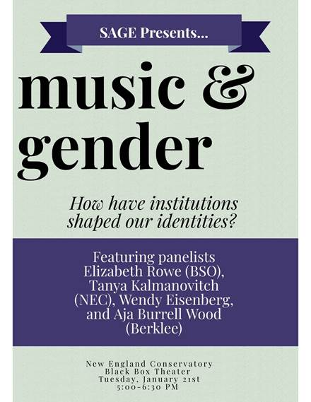 Poster that reads: SAGE presents music & gender: How have institutions shaped our identities? Featuring panelists Elizabeth Rowe (BSO), Tanya Kalmanovitch (NEC), Wendy Eisenberg, and Aja Burrell Wood (Berklee)