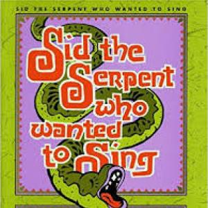 Sid the Serpent Who Wanted to Sing